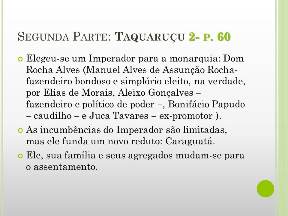 2- P. 60 S EGUNDA P ARTE : T AQUARUÇU 2- P. 60 Elegeu-se um Imperador para a monarquia: Dom Rocha Alves (Manuel Alves de Assunção Rocha- fazendeiro bo