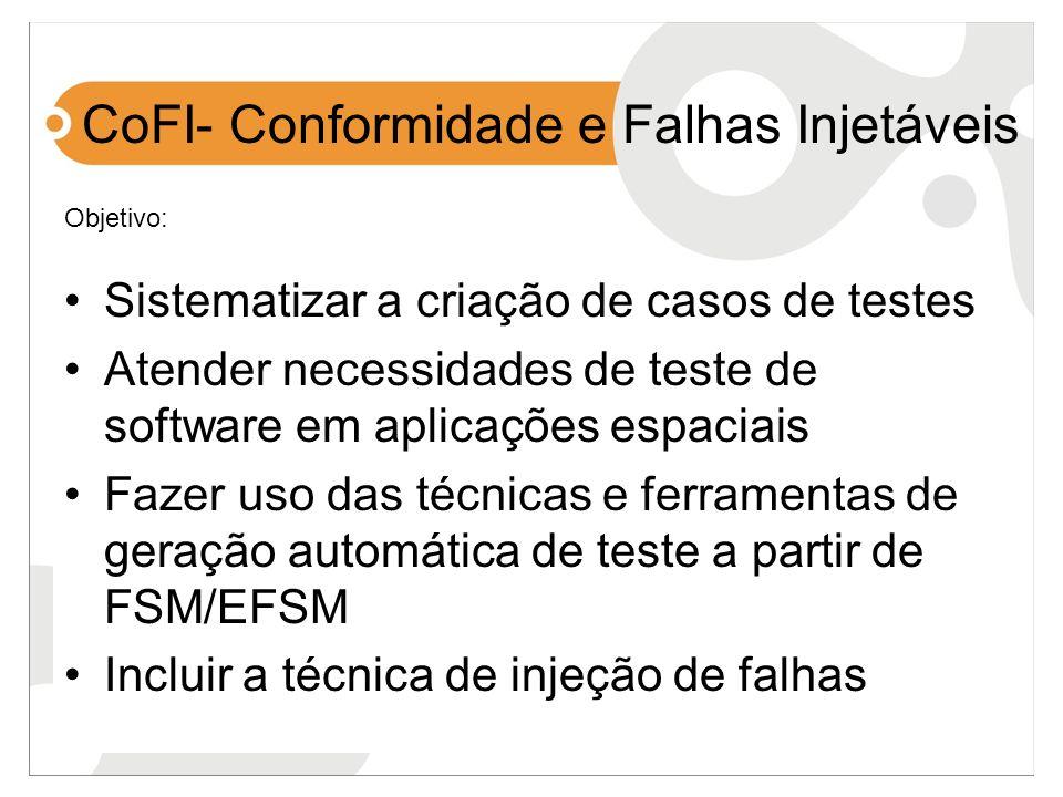 CoFI- Conformidade e Falhas Injetáveis Sistematizar a criação de casos de testes Atender necessidades de teste de software em aplicações espaciais Faz