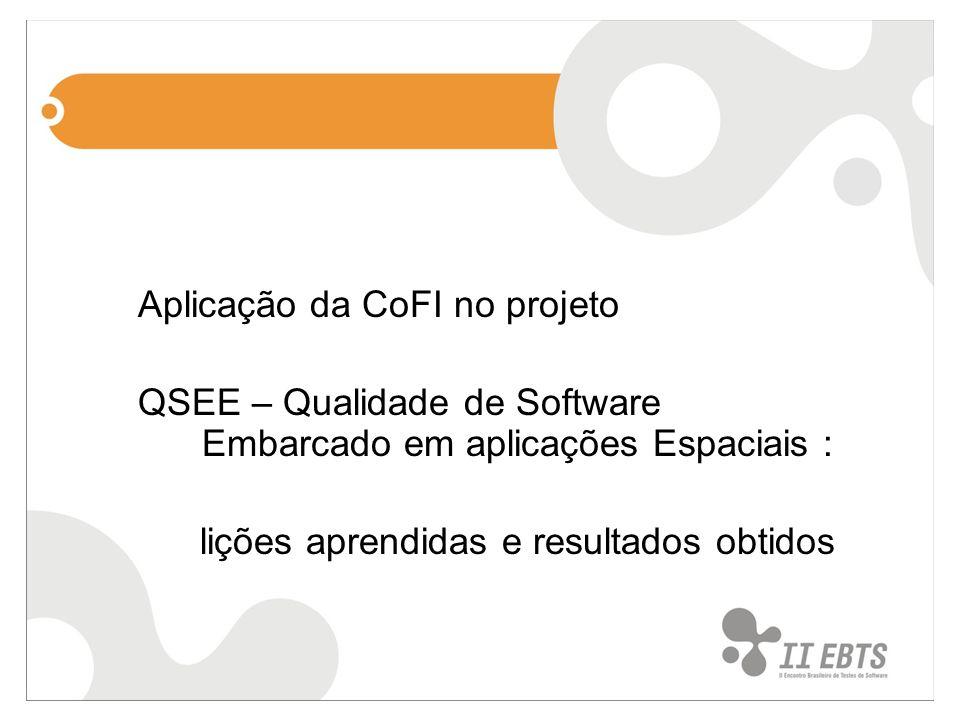 Aplicação da CoFI no projeto QSEE – Qualidade de Software Embarcado em aplicações Espaciais : lições aprendidas e resultados obtidos