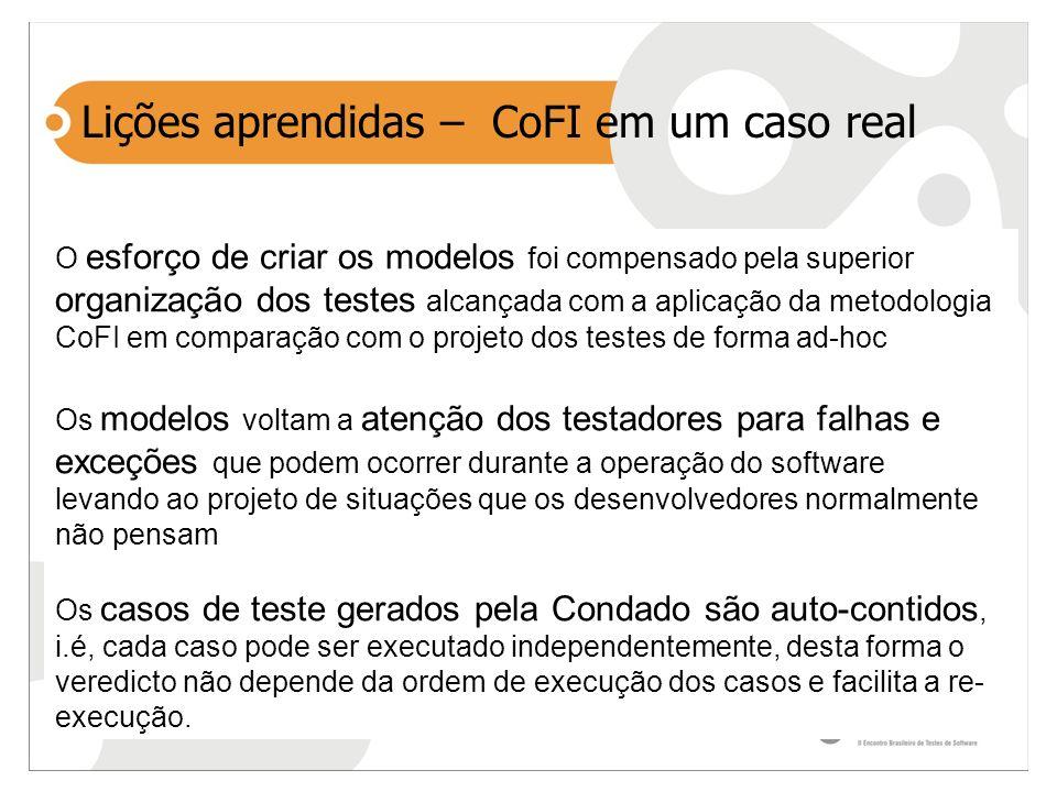 Lições aprendidas – CoFI em um caso real O esforço de criar os modelos foi compensado pela superior organização dos testes alcançada com a aplicação d