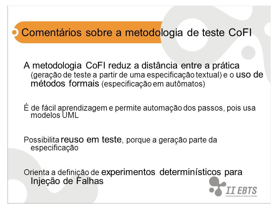 Comentários sobre a metodologia de teste CoFI A metodologia CoFI reduz a distância entre a prática (geração de teste a partir de uma especificação tex