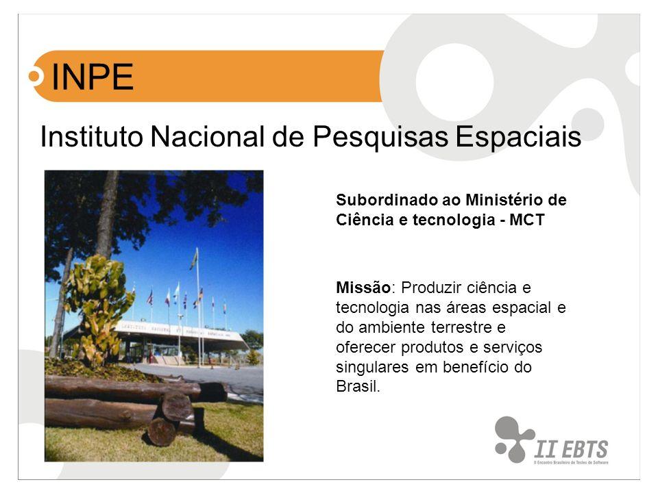 INPE Instituto Nacional de Pesquisas Espaciais Missão: Produzir ciência e tecnologia nas áreas espacial e do ambiente terrestre e oferecer produtos e