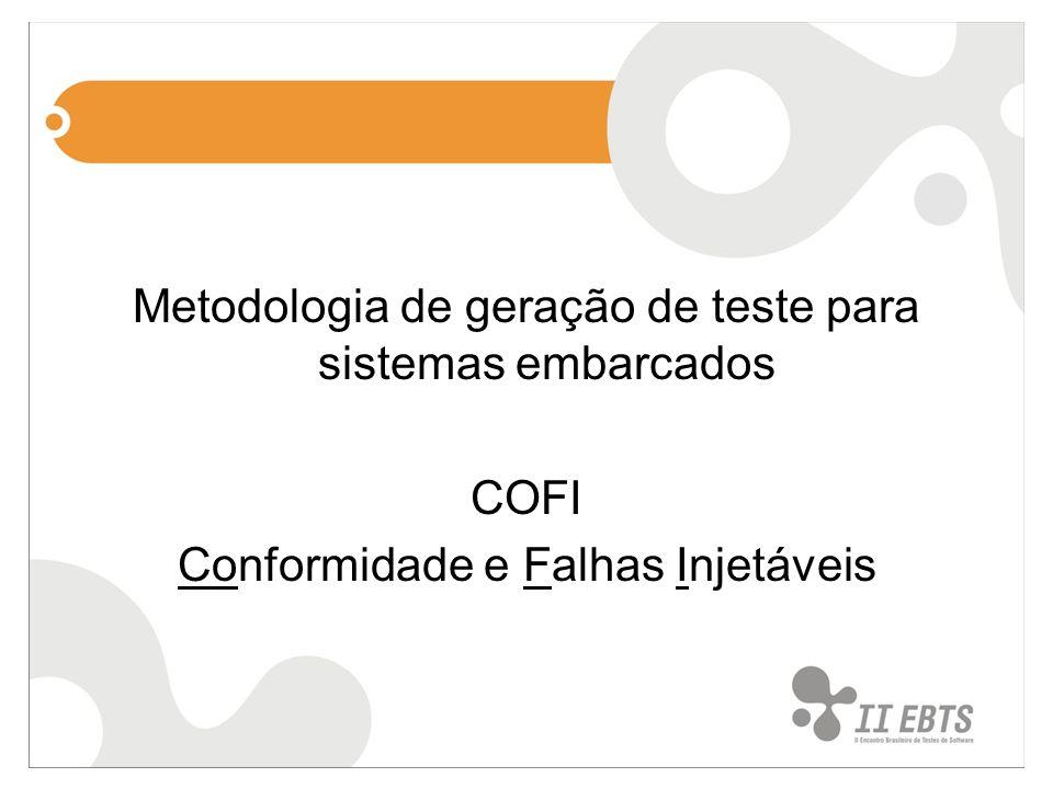 Metodologia de geração de teste para sistemas embarcados COFI Conformidade e Falhas Injetáveis