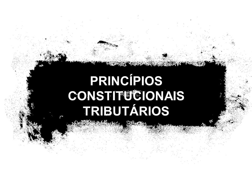 2 PRINCÍPIOS CONSTITUCIONAIS TRIBUTÁRIOS