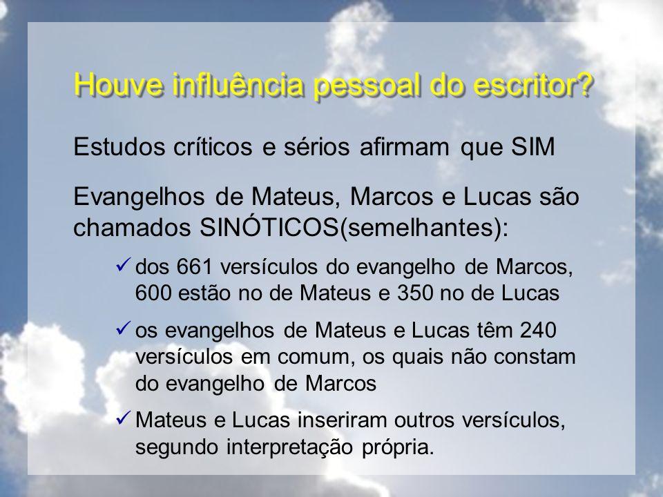 Houve influência pessoal do escritor? Estudos críticos e sérios afirmam que SIM Evangelhos de Mateus, Marcos e Lucas são chamados SINÓTICOS(semelhante