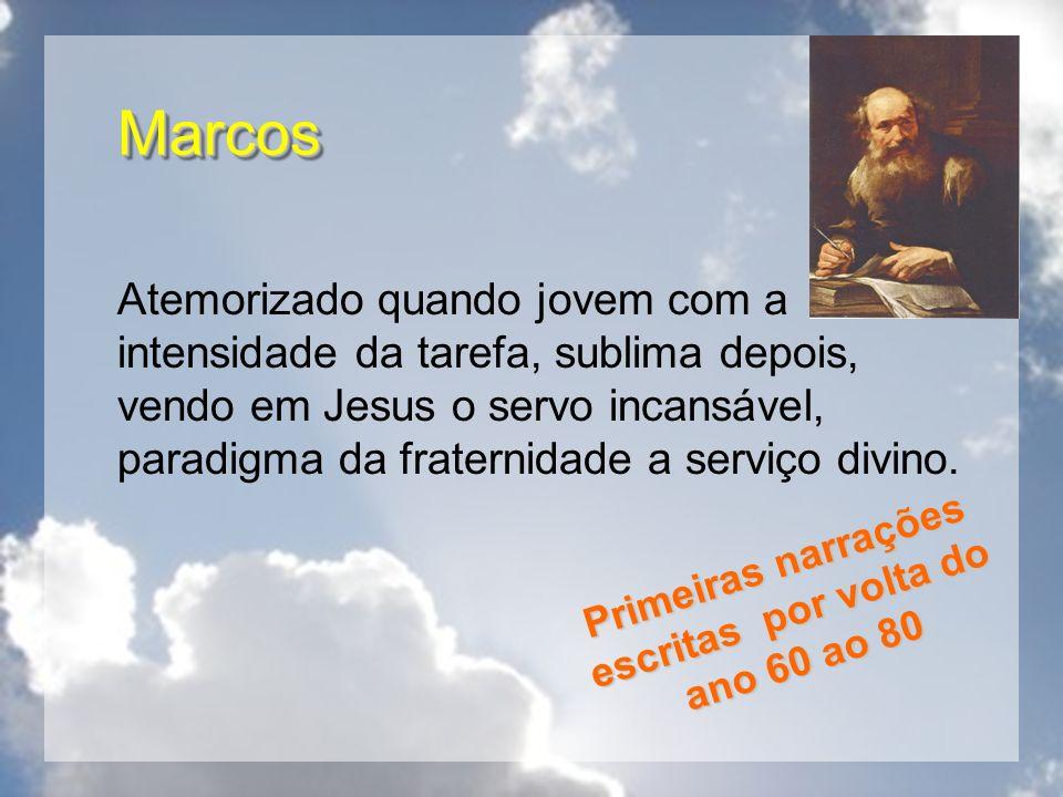 MarcosMarcos Atemorizado quando jovem com a intensidade da tarefa, sublima depois, vendo em Jesus o servo incansável, paradigma da fraternidade a serv