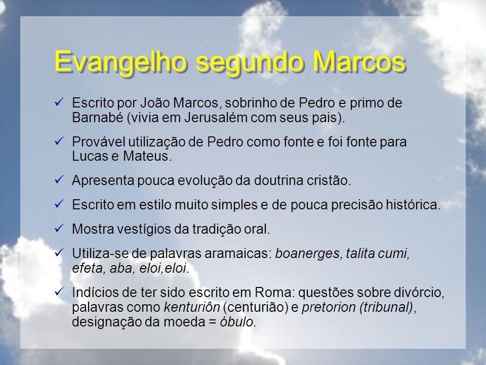 Evangelho segundo Marcos Escrito por João Marcos, sobrinho de Pedro e primo de Barnabé (vivia em Jerusalém com seus pais). Provável utilização de Pedr