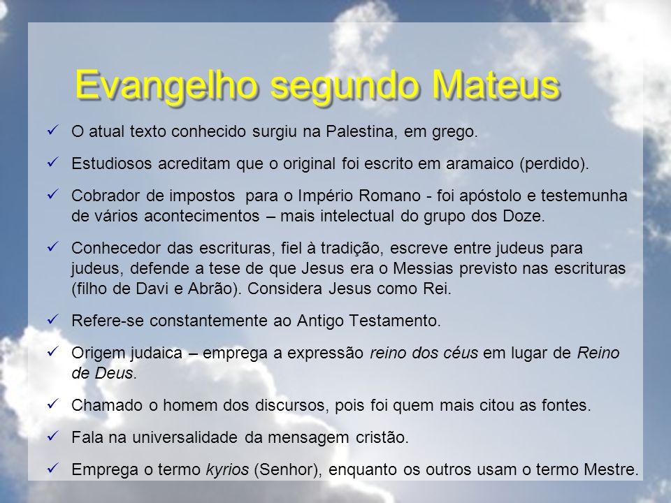 Evangelho segundo Mateus O atual texto conhecido surgiu na Palestina, em grego. Estudiosos acreditam que o original foi escrito em aramaico (perdido).