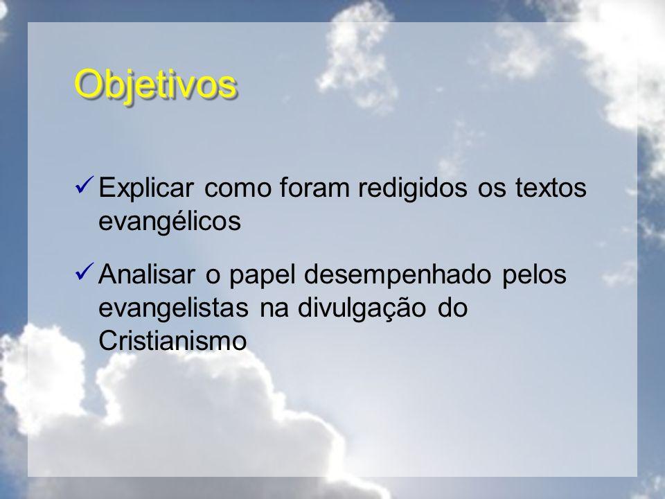 ObjetivosObjetivos Explicar como foram redigidos os textos evangélicos Analisar o papel desempenhado pelos evangelistas na divulgação do Cristianismo