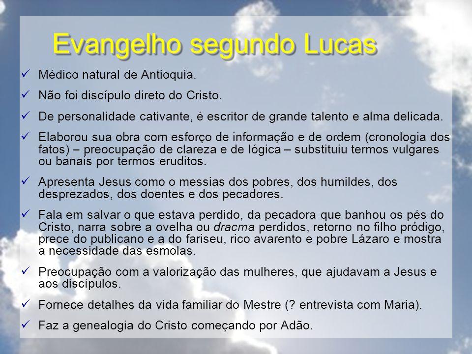 Evangelho segundo Lucas Médico natural de Antioquia. Não foi discípulo direto do Cristo. De personalidade cativante, é escritor de grande talento e al
