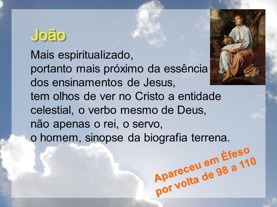 JoãoJoão Mais espiritualizado, portanto mais próximo da essência dos ensinamentos de Jesus, tem olhos de ver no Cristo a entidade celestial, o verbo m