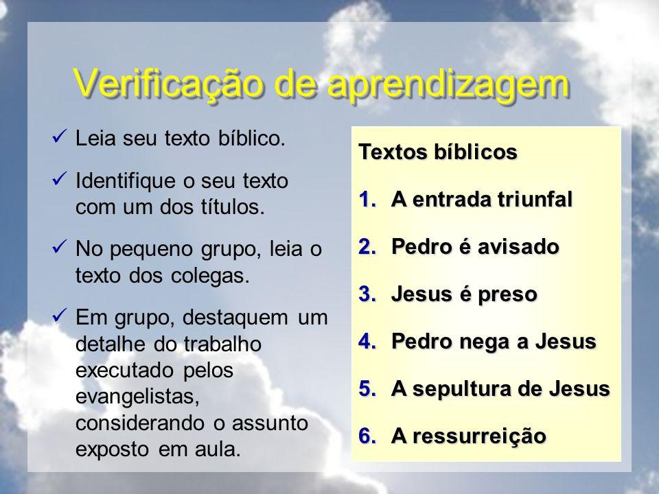 Verificação de aprendizagem Leia seu texto bíblico. Identifique o seu texto com um dos títulos. No pequeno grupo, leia o texto dos colegas. Em grupo,