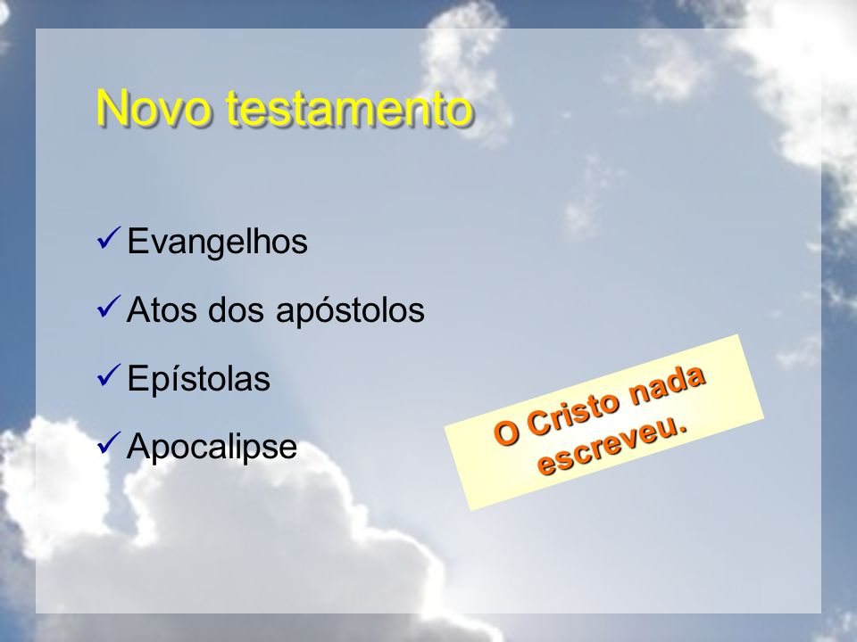 Novo testamento Evangelhos Atos dos apóstolos Epístolas Apocalipse O Cristo nada escreveu.