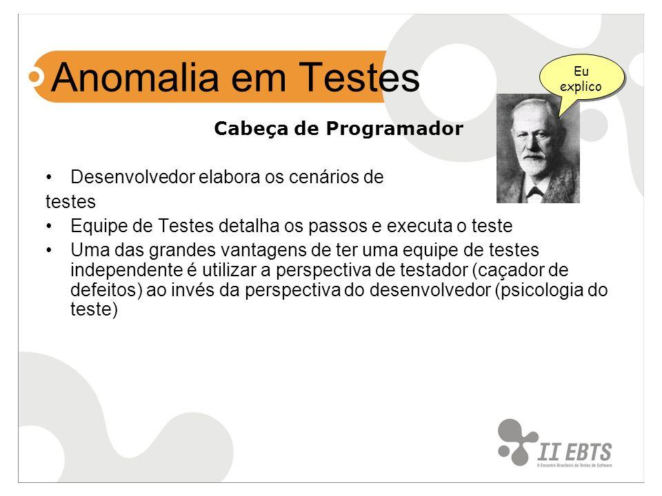 Cabeça de Programador Desenvolvedor elabora os cenários de testes Equipe de Testes detalha os passos e executa o teste Uma das grandes vantagens de te