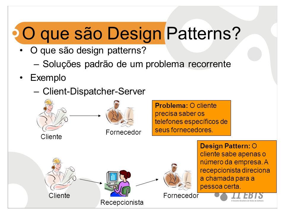 O que são Design Patterns? O que são design patterns? –Soluções padrão de um problema recorrente Exemplo –Client-Dispatcher-Server Recepcionista Forne