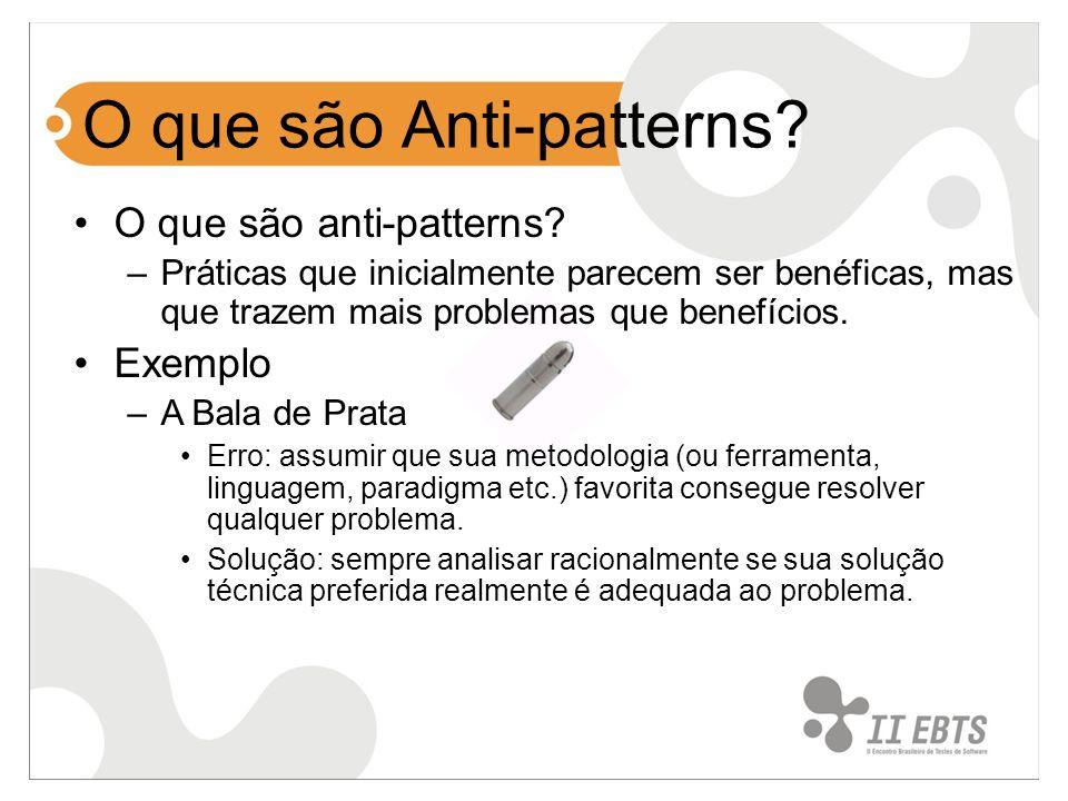 O que são Anti-patterns? O que são anti-patterns? –Práticas que inicialmente parecem ser benéficas, mas que trazem mais problemas que benefícios. Exem