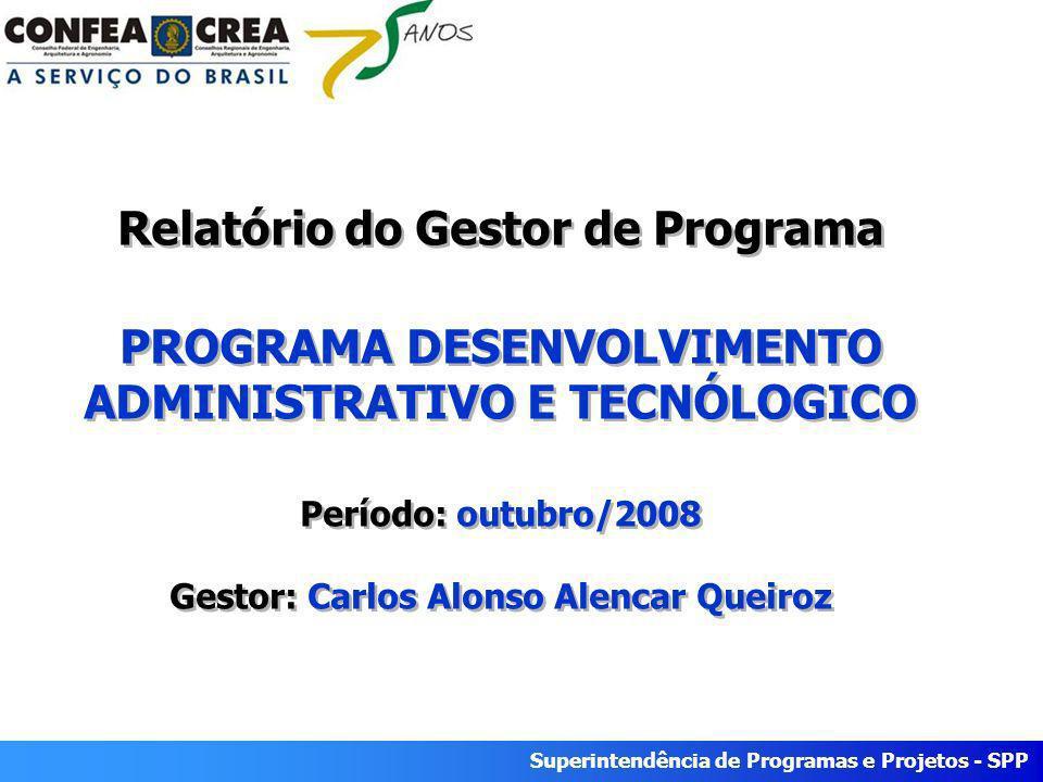 Superintendência de Programas e Projetos - SPP Relatório do Gestor de Programa PROGRAMA DESENVOLVIMENTO ADMINISTRATIVO E TECNÓLOGICO Período: outubro/2008 Gestor: Carlos Alonso Alencar Queiroz