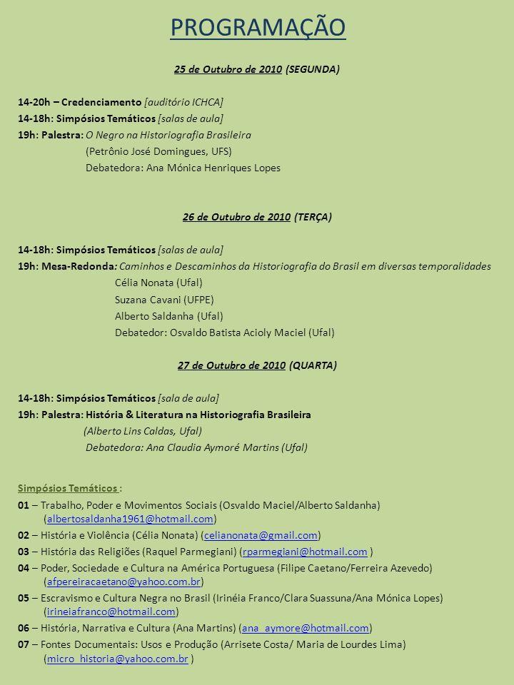 PROGRAMAÇÃO 25 de Outubro de 2010 (SEGUNDA) 14-20h – Credenciamento [auditório ICHCA] 14-18h: Simpósios Temáticos [salas de aula] 19h: Palestra: O Neg