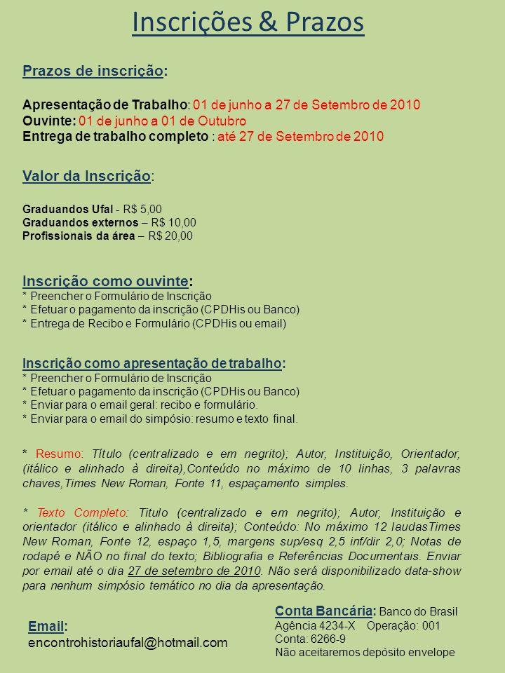 Inscrições & Prazos Prazos de inscrição: Apresentação de Trabalho: 01 de junho a 27 de Setembro de 2010 Ouvinte: 01 de junho a 01 de Outubro Entrega d
