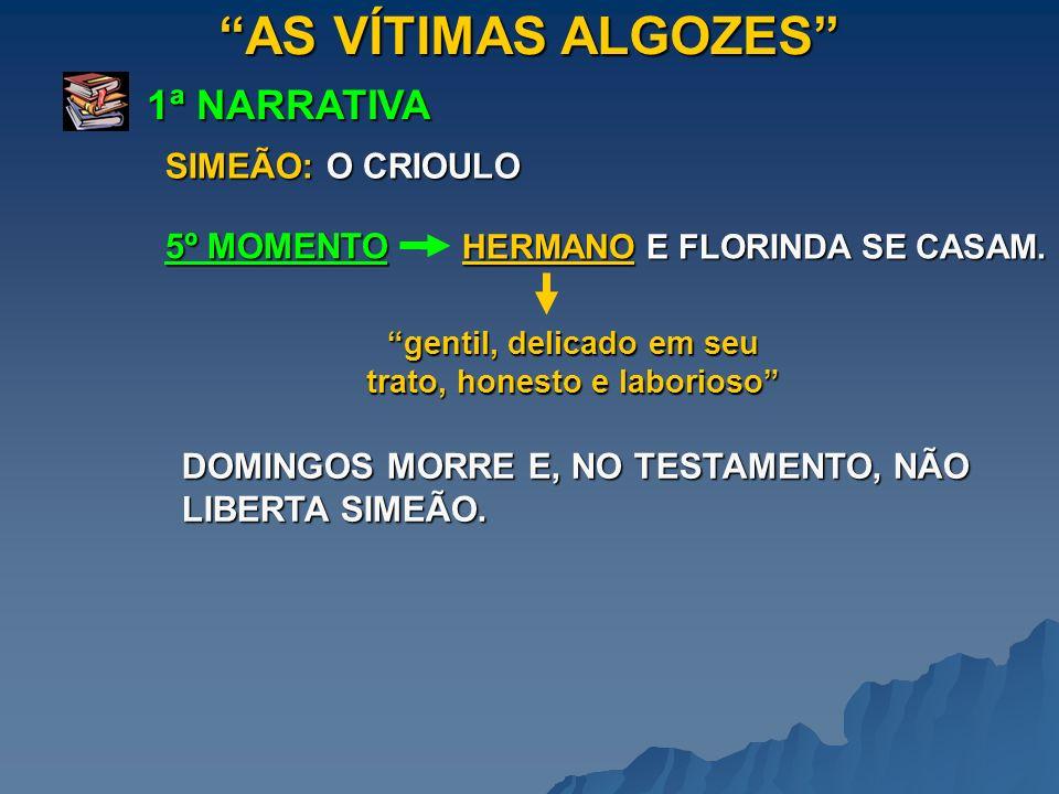 AS VÍTIMAS ALGOZES 1ª NARRATIVA 5º MOMENTO SIMEÃO: O CRIOULO HERMANO E FLORINDA SE CASAM.