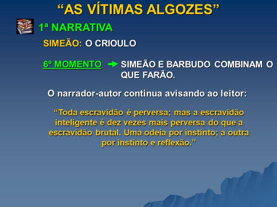 AS VÍTIMAS ALGOZES 1ª NARRATIVA SIMEÃO: O CRIOULO SIMEÃO E BARBUDO COMBINAM O QUE FARÃO.