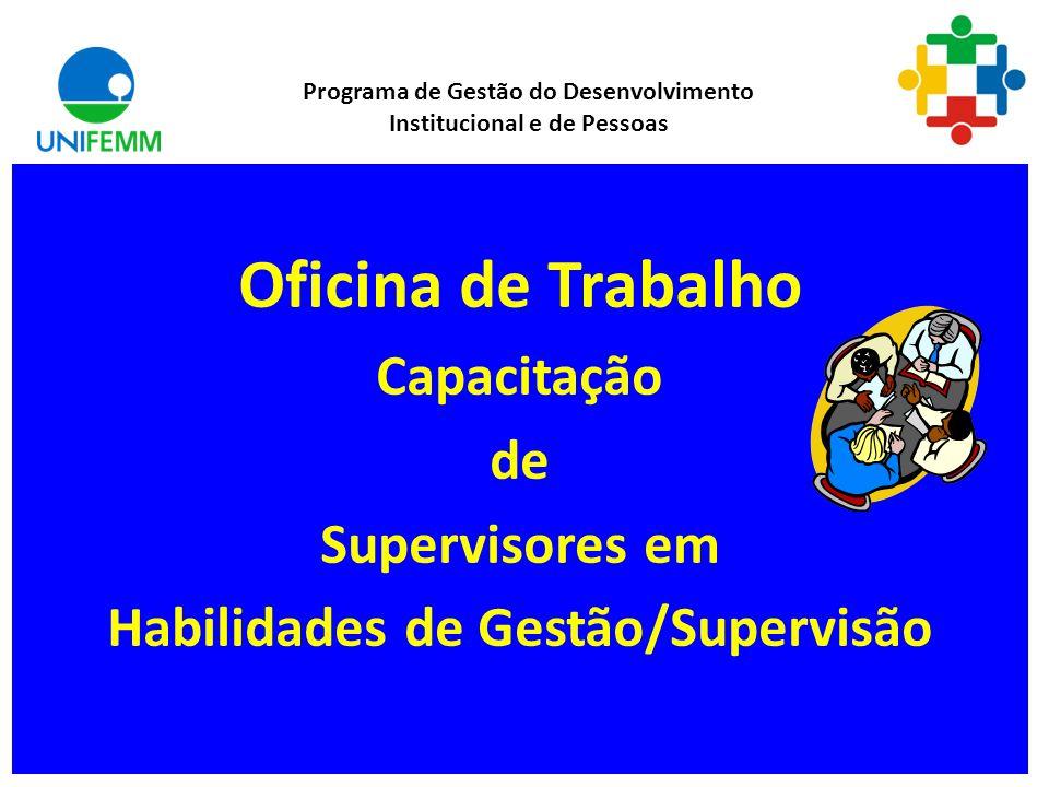 Oficina de Trabalho Capacitação de Supervisores em Habilidades de Gestão/Supervisão Programa de Gestão do Desenvolvimento Institucional e de Pessoas
