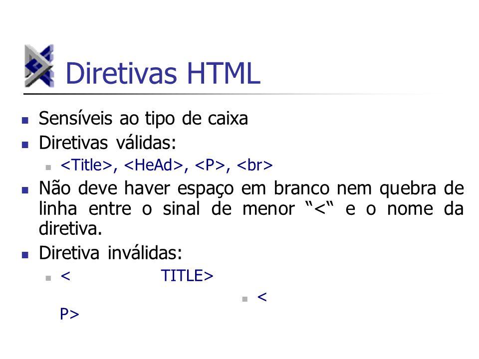 Diretivas HTML Sensíveis ao tipo de caixa Diretivas válidas:,,, Não deve haver espaço em branco nem quebra de linha entre o sinal de menor < e o nome