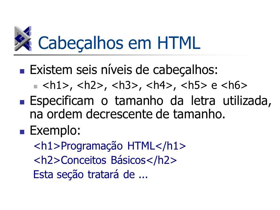 Cabeçalhos em HTML Existem seis níveis de cabeçalhos:,,,, e Especificam o tamanho da letra utilizada, na ordem decrescente de tamanho. Exemplo: Progra