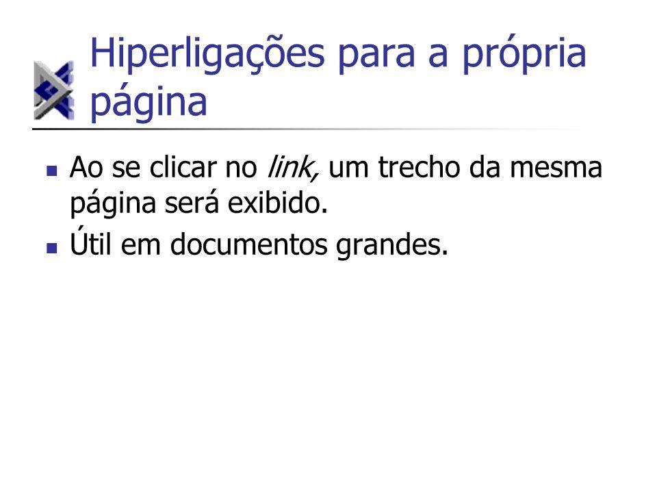 Hiperligações para a própria página Ao se clicar no link, um trecho da mesma página será exibido. Útil em documentos grandes.
