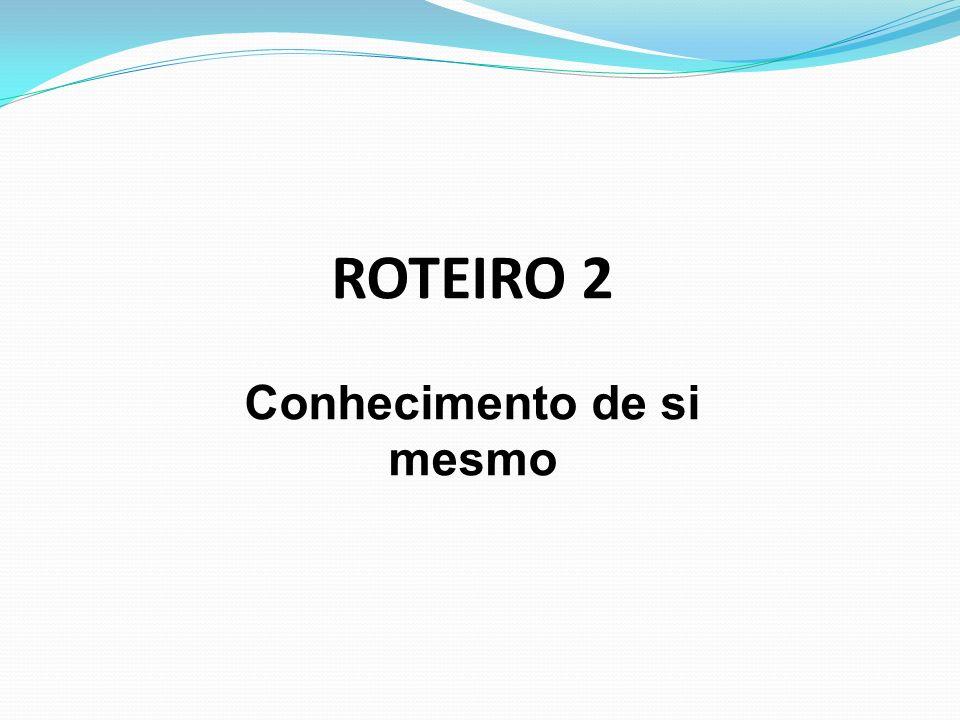 ROTEIRO 2 Conhecimento de si mesmo