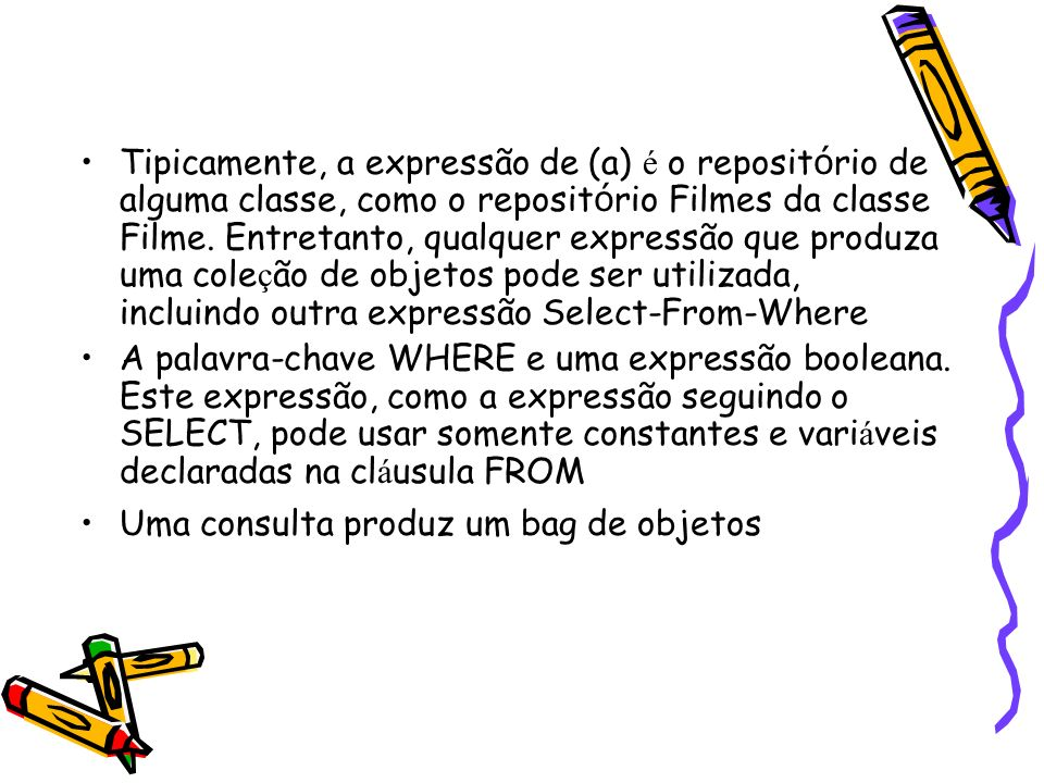 Tipicamente, a expressão de (a) é o reposit ó rio de alguma classe, como o reposit ó rio Filmes da classe Filme. Entretanto, qualquer expressão que pr