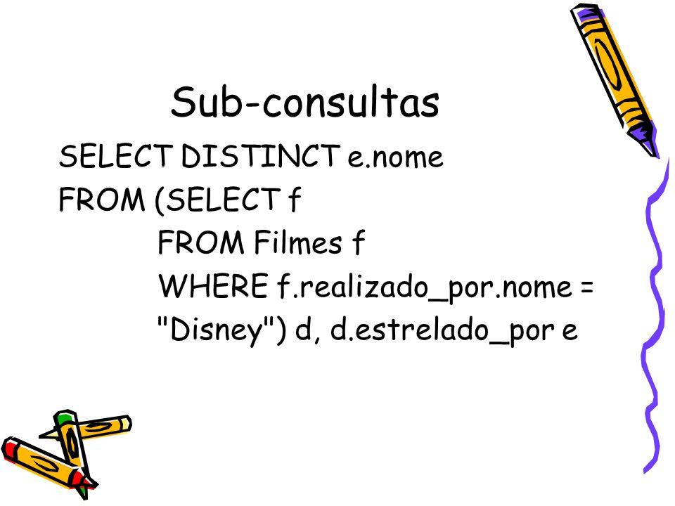 Sub-consultas SELECT DISTINCT e.nome FROM (SELECT f FROM Filmes f WHERE f.realizado_por.nome =