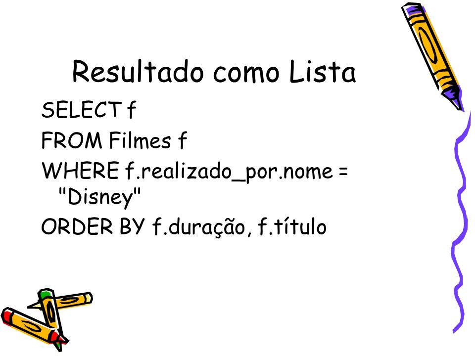 Resultado como Lista SELECT f FROM Filmes f WHERE f.realizado_por.nome =