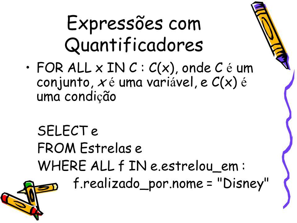 Expressões com Quantificadores FOR ALL x IN C : C(x), onde C é um conjunto, x é uma vari á vel, e C(x) é uma condi ç ão SELECT e FROM Estrelas e WHERE