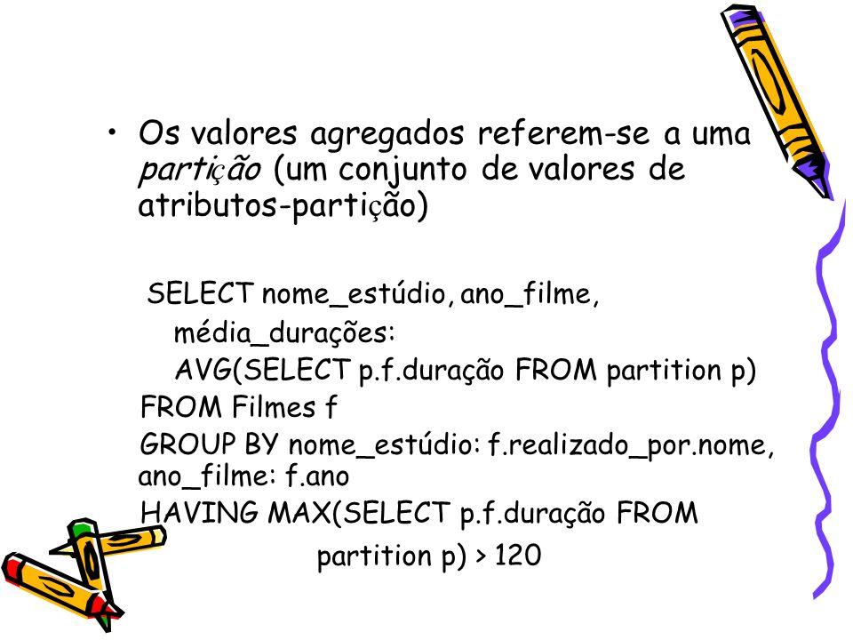 Os valores agregados referem-se a uma parti ç ão (um conjunto de valores de atributos-parti ç ão) SELECT nome_estúdio, ano_filme, média_durações: AVG(