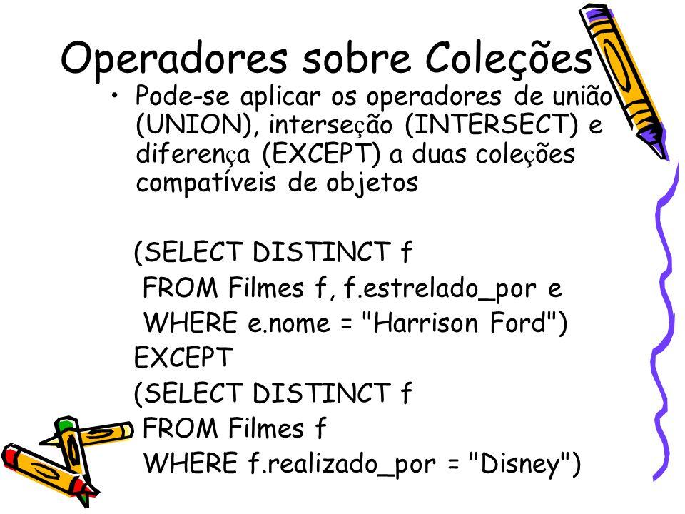 Operadores sobre Coleções Pode-se aplicar os operadores de união (UNION), interse ç ão (INTERSECT) e diferen ç a (EXCEPT) a duas cole ç ões compat í v