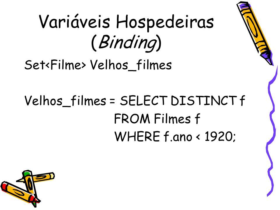 Variáveis Hospedeiras (Binding) Set Velhos_filmes Velhos_filmes = SELECT DISTINCT f FROM Filmes f WHERE f.ano < 1920;