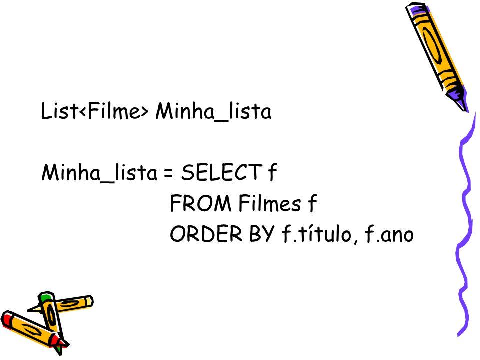 List Minha_lista Minha_lista = SELECT f FROM Filmes f ORDER BY f.título, f.ano