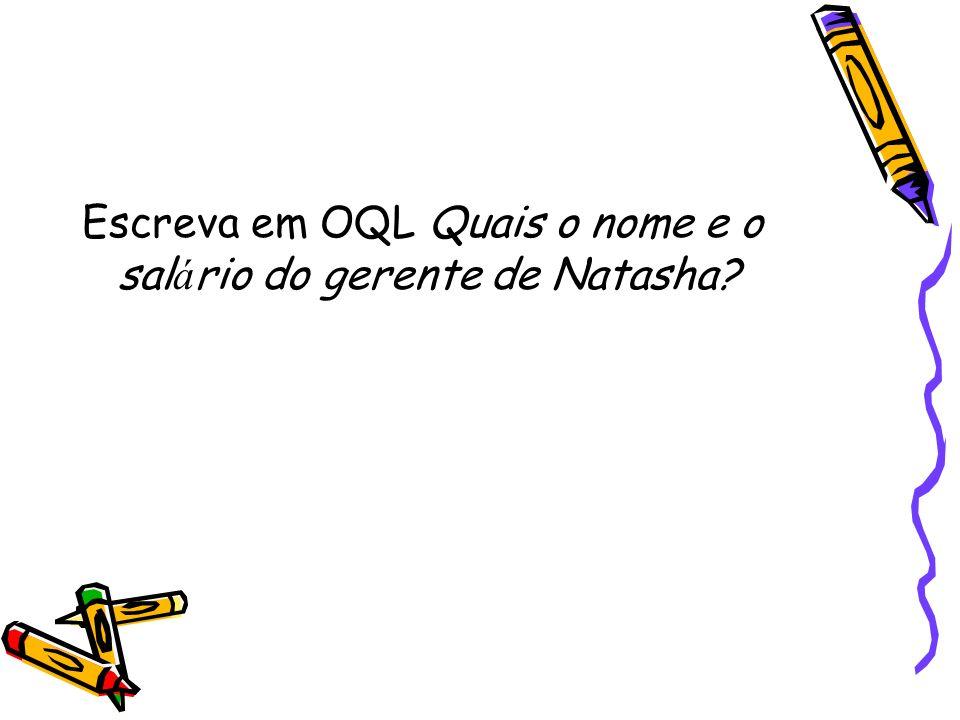 Escreva em OQL Quais o nome e o sal á rio do gerente de Natasha?