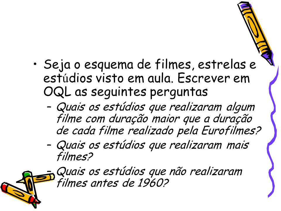 Seja o esquema de filmes, estrelas e est ú dios visto em aula. Escrever em OQL as seguintes perguntas –Quais os estúdios que realizaram algum filme co