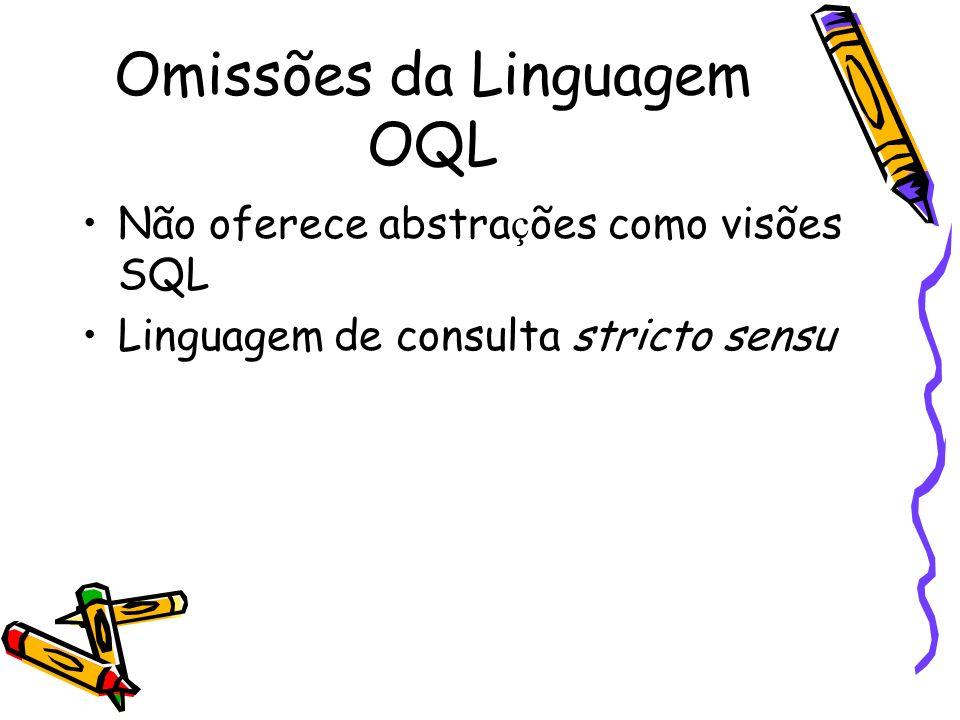 Omissões da Linguagem OQL Não oferece abstra ç ões como visões SQL Linguagem de consulta stricto sensu