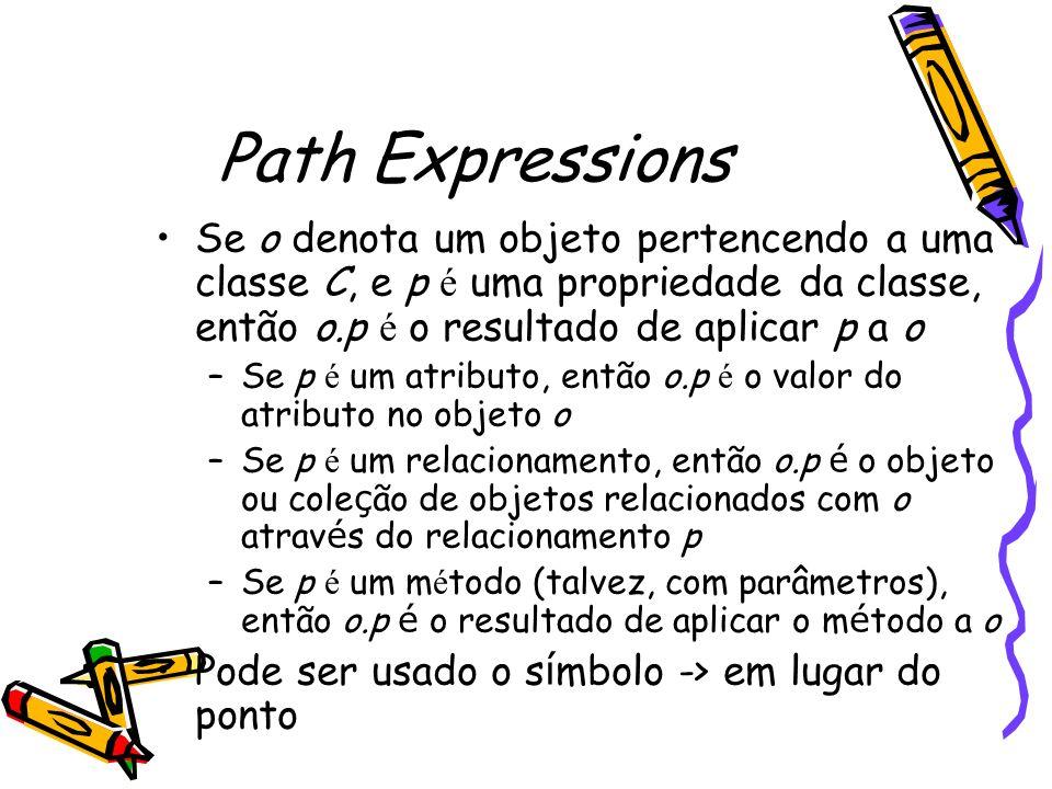 Path Expressions Se o denota um objeto pertencendo a uma classe C, e p é uma propriedade da classe, então o.p é o resultado de aplicar p a o –Se p é u
