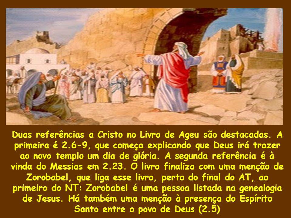 Duas referências a Cristo no Livro de Ageu são destacadas. A primeira é 2.6-9, que começa explicando que Deus irá trazer ao novo templo um dia de glór
