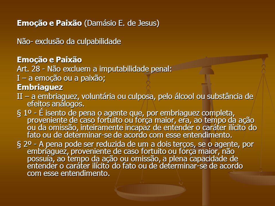 Emoção e Paixão (Damásio E. de Jesus) Não- exclusão da culpabilidade Emoção e Paixão Art. 28 - Não excluem a imputabilidade penal: I – a emoção ou a p