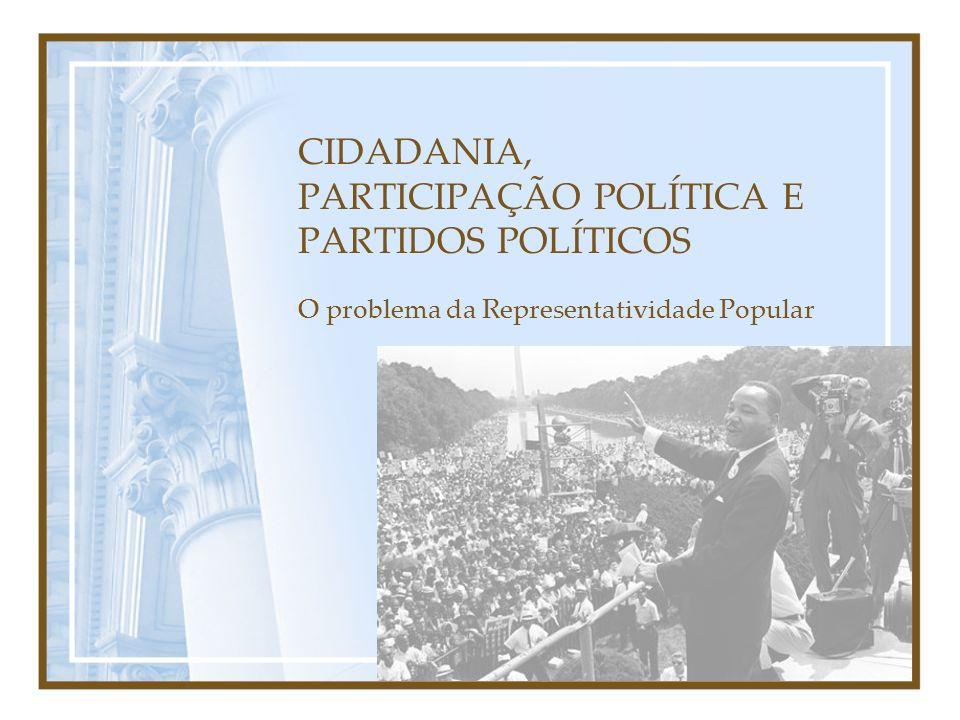 CIDADANIA, PARTICIPAÇÃO POLÍTICA E PARTIDOS POLÍTICOS O problema da Representatividade Popular
