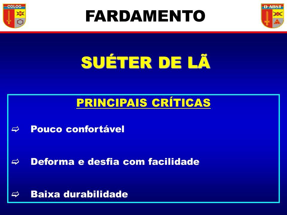SUÉTER DE LÃ PRINCIPAIS CRÍTICAS Pouco confortável Deforma e desfia com facilidade Baixa durabilidade FARDAMENTO