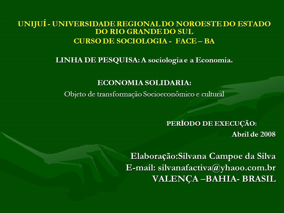 UNIJU Í - UNIVERSIDADE REGIONAL DO NOROESTE DO ESTADO DO RIO GRANDE DO SUL CURSO DE SOCIOLOGIA - FACE – BA LINHA DE PESQUISA: A sociologia e a Economi