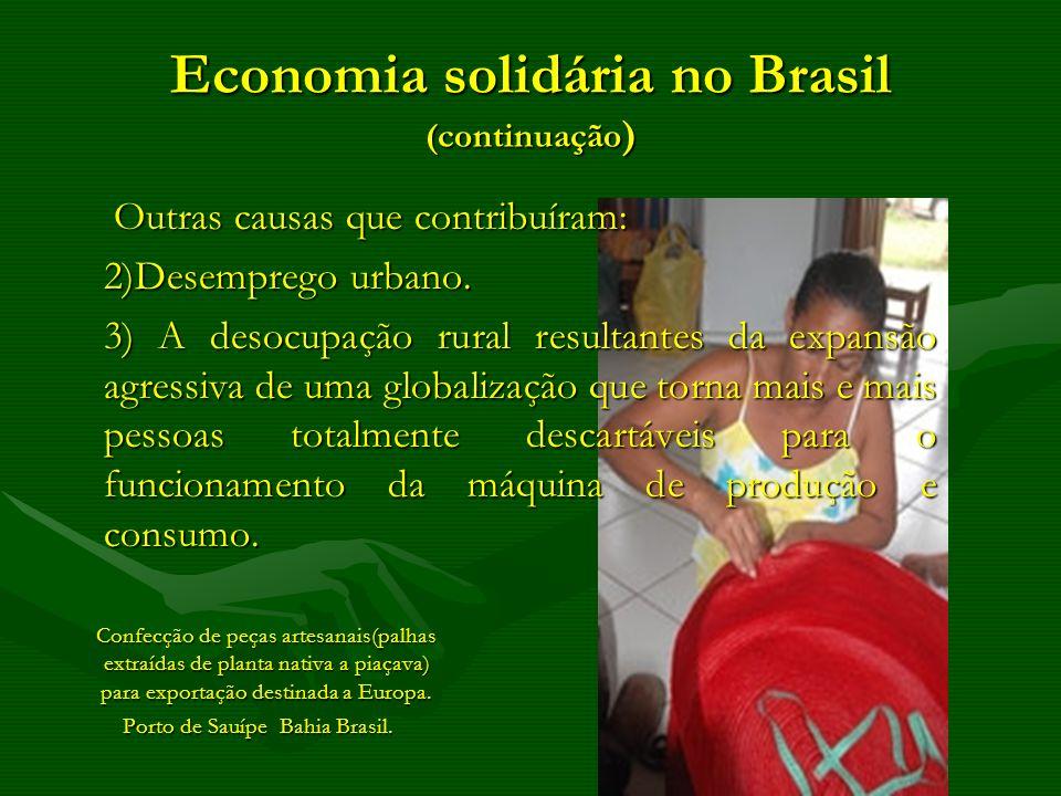 Economia solidária no Brasil (continuação ) Outras causas que contribuíram: Outras causas que contribuíram: 2)Desemprego urbano. 3) A desocupação rura