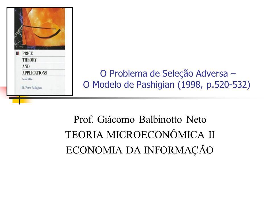 O Problema de Seleção Adversa – O Modelo de Pashigian (1998, p.520-532) Prof. Giácomo Balbinotto Neto TEORIA MICROECONÔMICA II ECONOMIA DA INFORMAÇÃO