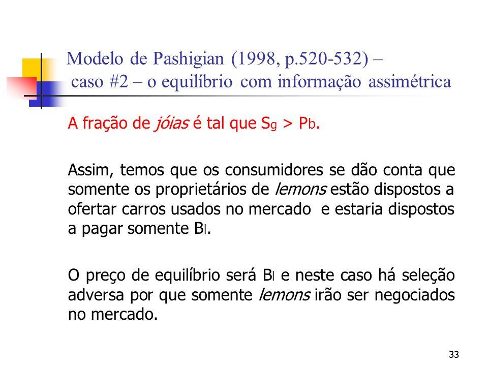 33 Modelo de Pashigian (1998, p.520-532) – caso #2 – o equilíbrio com informação assimétrica A fração de jóias é tal que S g > P b. Assim, temos que o